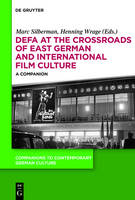 DEFA at the Crossroads of East German and International Film Culture: A Companion - Companions to Contemporary German Culture (Hardback)