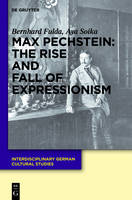 Max Pechstein: The Rise and Fall of Expressionism - Interdisciplinary German Cultural Studies 11