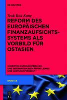 Reform des europaischen Finanzaufsichtssystems als Vorbild fur Ostasien - Schriften Zum Europaischen Und Internationalen Privat-, Bank 43 (Hardback)