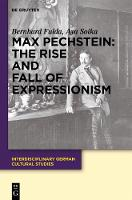 Max Pechstein: The Rise and Fall of Expressionism - Interdisciplinary German Cultural Studies (Hardback)