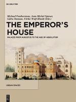 The Emperor's House: Palaces from Augustus to the Age of Absolutism - Urban Spaces (Hardback)