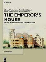 The Emperor's House: Palaces from Augustus to the Age of Absolutism - Urban Spaces 4