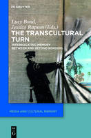 The Transcultural Turn: Interrogating Memory Between and Beyond Borders - Media and Cultural Memory / Medien und kulturelle Erinnerung (Hardback)