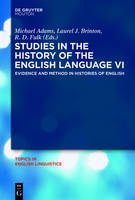 Studies in the History of the English Language: Part VI: Evidence and Method in Histories of English - Topics in English Linguistics [TIEL] 85