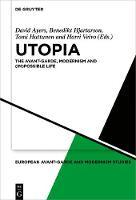 Utopia: The Avant-Garde, Modernism and (Im)possible Life - European Avant-Garde and Modernism Studies (Hardback)