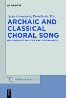 Archaic and Classical Choral Song: Performance, Politics and Dissemination - Trends in Classics - Supplementary Volumes (Paperback)