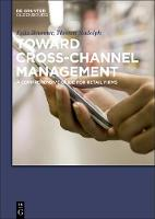 Toward Cross-Channel Management: A Comprehensive Guide for Retail Firms (Paperback)