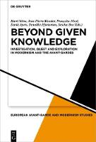 Beyond Given Knowledge: Investigation, Quest and Exploration in Modernism and the Avant-Gardes - European Avant-Garde and Modernism Studies (Hardback)