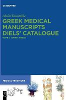 Greek Medical Manuscripts - Diels' Catalogue: Tome 4: Ceteri Medici - Medical Traditions (Hardback)