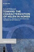 Toward the Characterization of Helen in Homer: Appellatives, Periphrastic Denominations, and Noun-Epithet Formulas - Trends in Classics - Supplementary Volumes (Hardback)