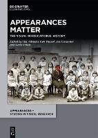 Appearances Matter: The Visual in Educational History - Appearances - Studies in Visual Research (Hardback)