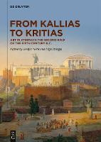 From Kallias to Kritias: Art in Athens in the Second Half of the Fifth Century B.C. (Hardback)