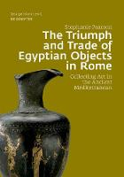 The Triumph and Trade of Egyptian Objects in Rome: Collecting Art in the Ancient Mediterranean - Image & Context (Hardback)
