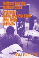 Politics of Learning, Politics of Space: Architecture and the Education Shock of the 1960s and 1970s (Paperback)