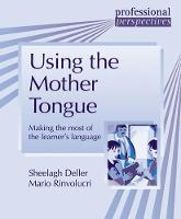 Using the Mother Tongue: Making the most of the learner's language - DELTA Professional Perspectives (Paperback)