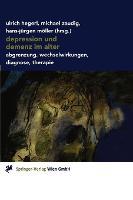 Depression Und Demenz Im Alter: Abgrenzung, Wechselwirkung, Diagnose, Therapie (Hardback)