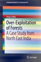 Over-Exploitation of Forests: A Case Study from North East India - SpringerBriefs in Geography (Paperback)