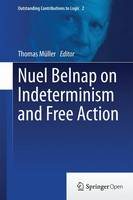 Nuel Belnap on Indeterminism and Free Action - Outstanding Contributions to Logic 2 (Hardback)