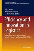Efficiency and Innovation in Logistics: Proceedings of the International Logistics Science Conference (ILSC) 2013 - Lecture Notes in Logistics (Paperback)