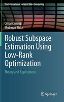 Robust Subspace Estimation Using Low-Rank Optimization: Theory and Applications - The International Series in Video Computing 12 (Hardback)