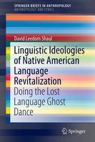 Linguistic Ideologies of Native American Language Revitalization: Doing the Lost Language Ghost Dance - SpringerBriefs in Anthropology (Paperback)