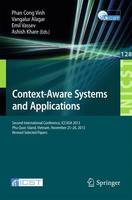 Context-Aware Systems and Applications: Second International Conference, ICCASA 2013, Phu Quoc Island, Vietnam, November 25-26, 2013, Revised Selected Papers - Lecture Notes of the Institute for Computer Sciences, Social Informatics and Telecommunications Engineering 128 (Paperback)