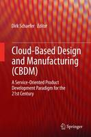 Cloud-Based Design and Manufacturing (CBDM): A Service-Oriented Product Development Paradigm for the 21st Century (Hardback)