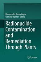 Radionuclide Contamination and Remediation Through Plants (Hardback)