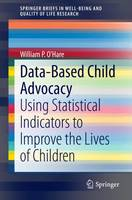 Data-Based Child Advocacy: Using Statistical Indicators to Improve the Lives of Children - SpringerBriefs in Well-Being and Quality of Life Research (Paperback)