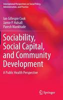 Sociability, Social Capital, and Community Development: A Public Health Perspective - International Perspectives on Social Policy, Administration, and Practice (Hardback)