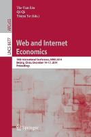 Web and Internet Economics: 10th International Conference, WINE 2014, Beijing, China, December 14-17, 2014, Proceedings - Information Systems and Applications, incl. Internet/Web, and HCI 8877 (Paperback)