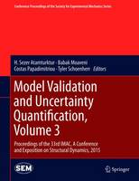 Model Validation and Uncertainty Quantification, Volume 3: Proceedings of the 33rd IMAC, A Conference and Exposition on Structural Dynamics, 2015 - Conference Proceedings of the Society for Experimental Mechanics Series (Hardback)