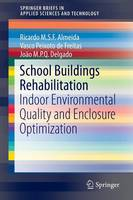 School Buildings Rehabilitation: Indoor Environmental Quality and Enclosure Optimization - SpringerBriefs in Applied Sciences and Technology (Paperback)