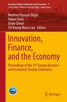 Innovation, Finance, and the Economy: Proceedings of the 13th Eurasia Business and Economics Society Conference - Eurasian Studies in Business and Economics 1 (Hardback)