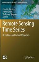 Remote Sensing Time Series: Revealing Land Surface Dynamics - Remote Sensing and Digital Image Processing 22 (Hardback)