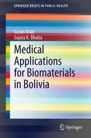 Medical Applications for Biomaterials in Bolivia - SpringerBriefs in Public Health (Paperback)