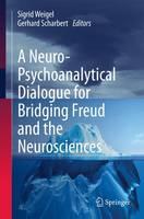 A Neuro-Psychoanalytical Dialogue for Bridging Freud and the Neurosciences (Hardback)