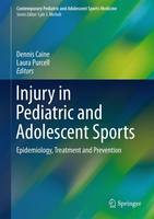 Injury in Pediatric and Adolescent Sports: Epidemiology, Treatment and Prevention - Contemporary Pediatric and Adolescent Sports Medicine (Hardback)