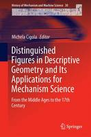 Distinguished Figures in Descriptive Geometry and Its Applications for Mechanism Science: From the Middle Ages to the 17th Century - History of Mechanism and Machine Science 30 (Hardback)