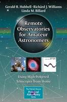 Remote Observatories for Amateur Astronomers: Using High-Powered Telescopes from Home - The Patrick Moore Practical Astronomy Series (Paperback)