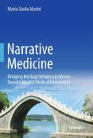 Narrative Medicine: Bridging the Gap between Evidence-Based Care and Medical Humanities (Hardback)