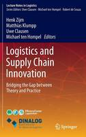 Logistics and Supply Chain Innovation: Bridging the Gap between Theory and Practice - Lecture Notes in Logistics (Hardback)