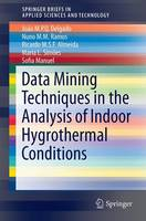 Application of Data Mining Techniques in the Analysis of Indoor Hygrothermal Conditions - SpringerBriefs in Applied Sciences and Technology (Paperback)