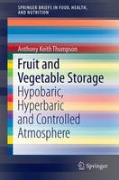 Fruit and Vegetable Storage: Hypobaric, Hyperbaric and Controlled Atmosphere - SpringerBriefs in Food, Health, and Nutrition (Paperback)