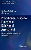 Practitioner's Guide to Functional Behavioral Assessment: Process, Purpose, Planning, and Prevention - Autism and Child Psychopathology Series (Hardback)