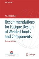 Recommendations for Fatigue Design of Welded Joints and Components - IIW Collection (Hardback)