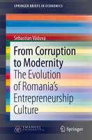 From Corruption to Modernity: The Evolution of Romania's Entrepreneurship Culture - SpringerBriefs in Economics (Paperback)