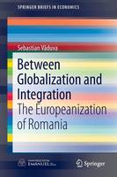 Between Globalization and Integration: The Europeanization of Romania - SpringerBriefs in Economics (Paperback)