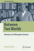 Between Two Worlds: Memoirs of a Philosopher-Scientist - Springer Biographies (Hardback)