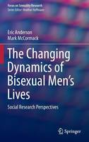 The Changing Dynamics of Bisexual Men's Lives: Social Research Perspectives - Focus on Sexuality Research (Hardback)